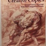 Creative Copies: Interpretative Drawings from Michelangelo to Picasso